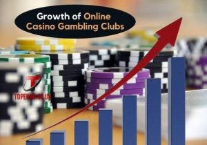 Growth of Online Casino Gambling Clubs