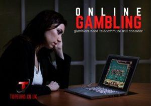 Online gambling gamblers need telecommute will consider